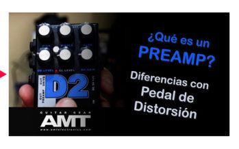 ¿Qué es un Preamp? Diferencia con un pedal de distorsión ••• AMT D2