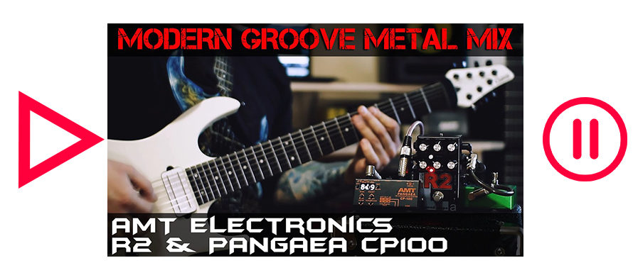 MODERN GROOVE METAL MIX – AMT Electronics R2 & PANGAEA CP100